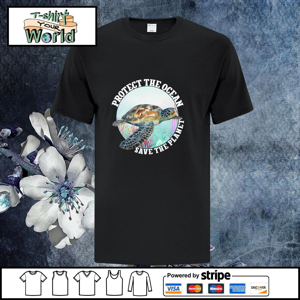 Turtle protect the ocean save the planet shirt
