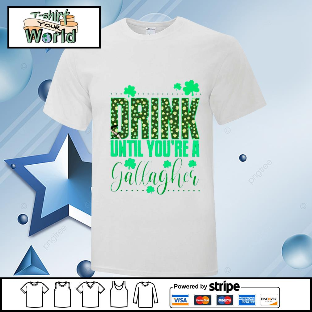 Drink Until You're A Gallagher Shirt