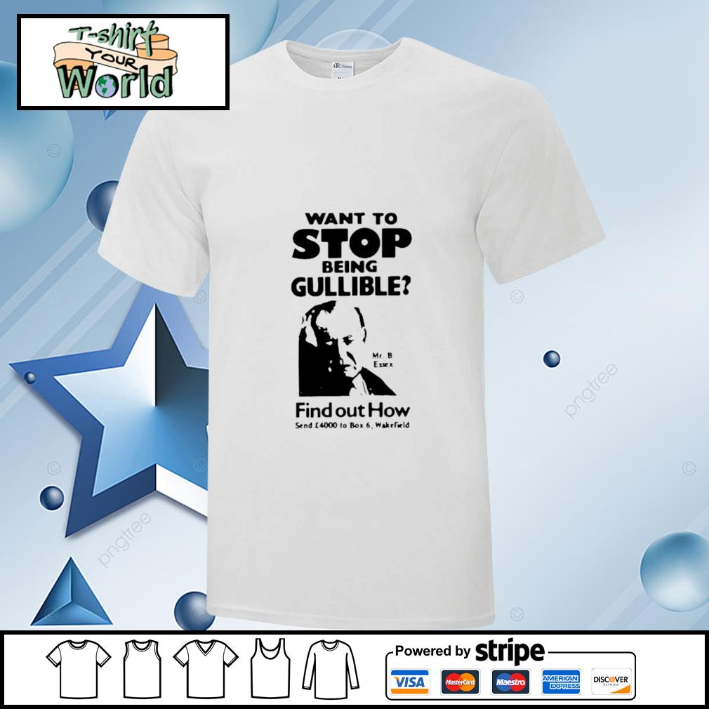 Want To Stop Being Gullible Find Out How Shirt