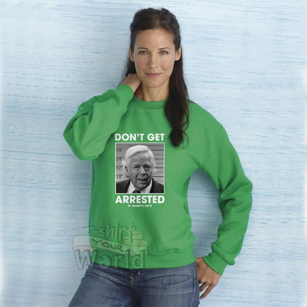 Official St Patrick's day don't get arrested St Paddys 2019 Sweat shirt