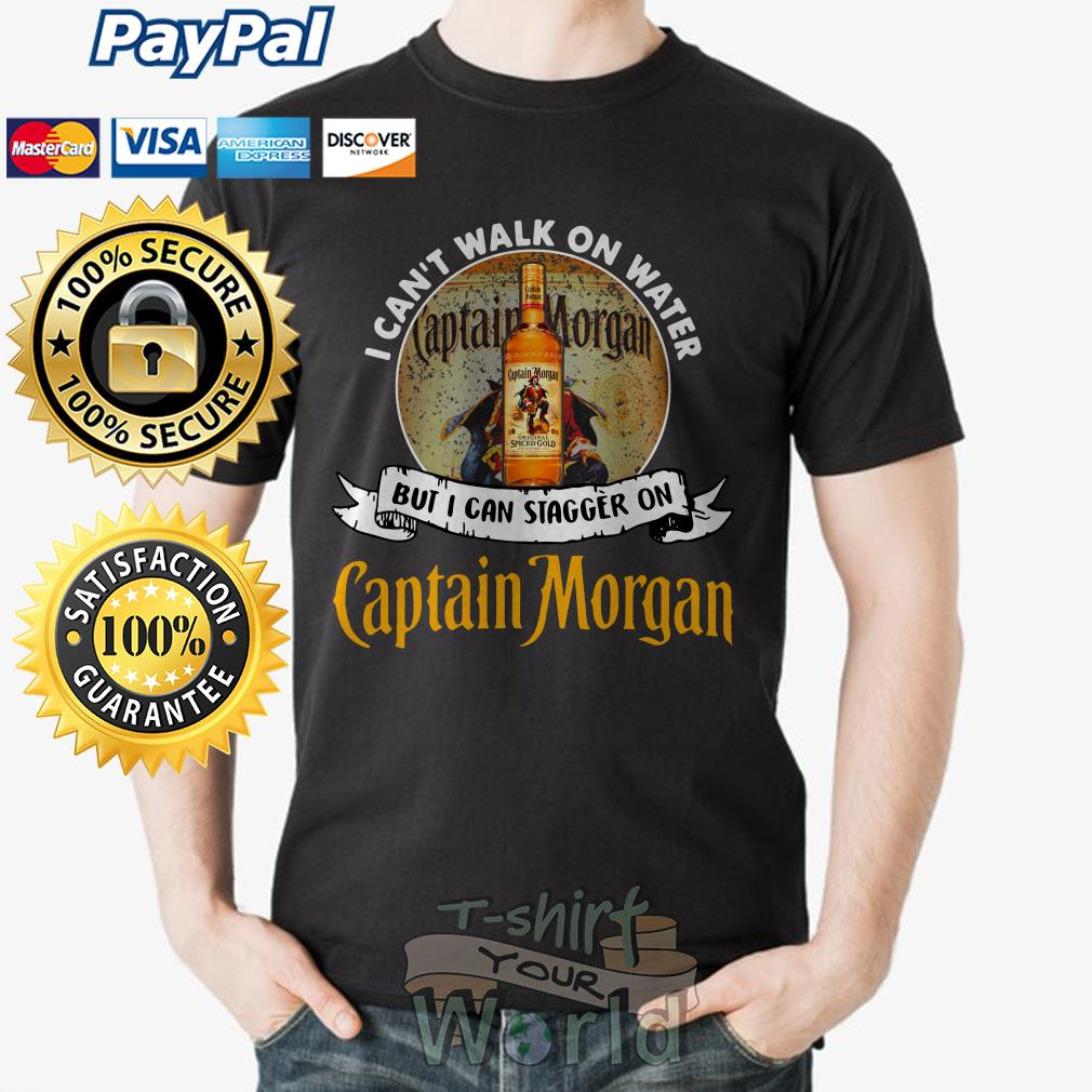 Best I can't walk on water but I can stagger on Captain Morgan shirt