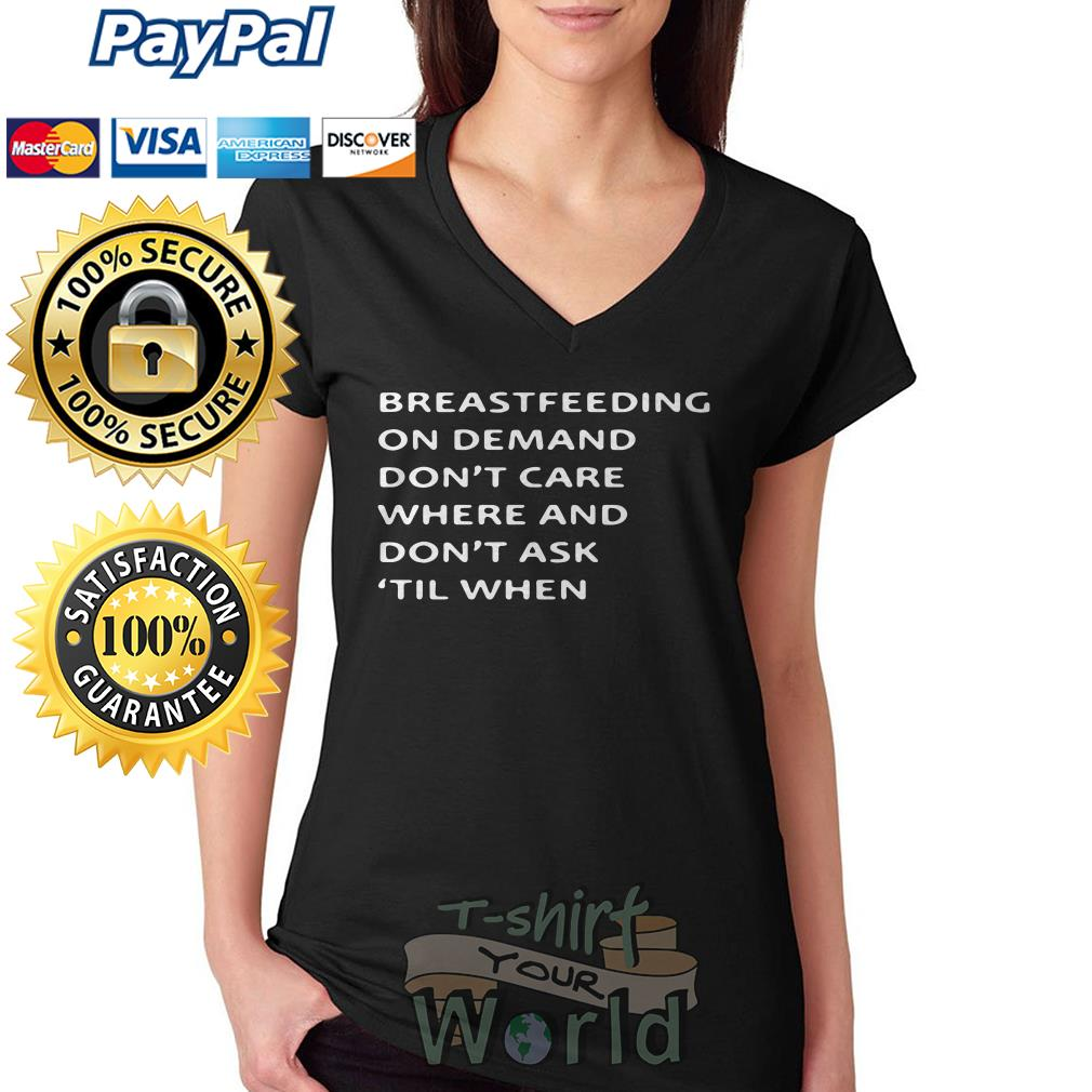 Breastfeeding on demand don't care where and don't ask till when V-neck T-shirt
