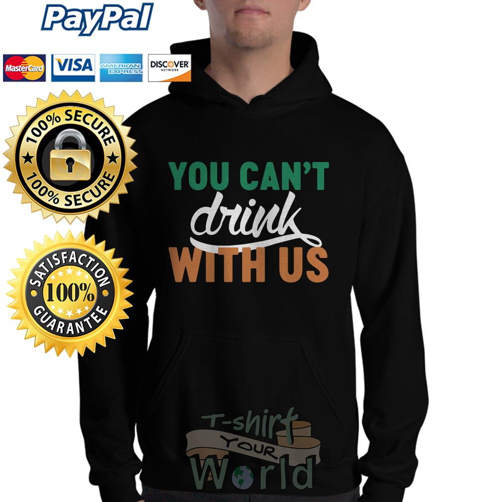You can't drink with us Hoodie