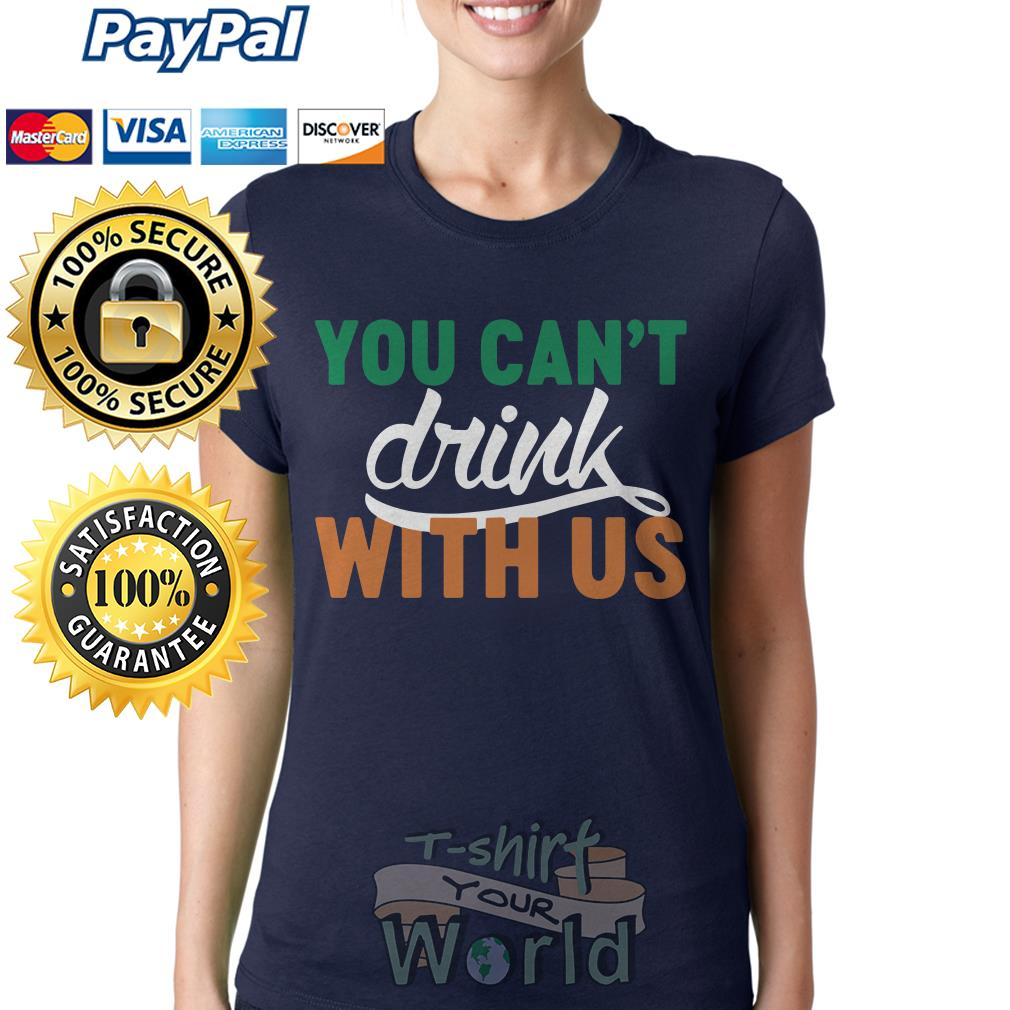 You can't drink with us Ladies tee