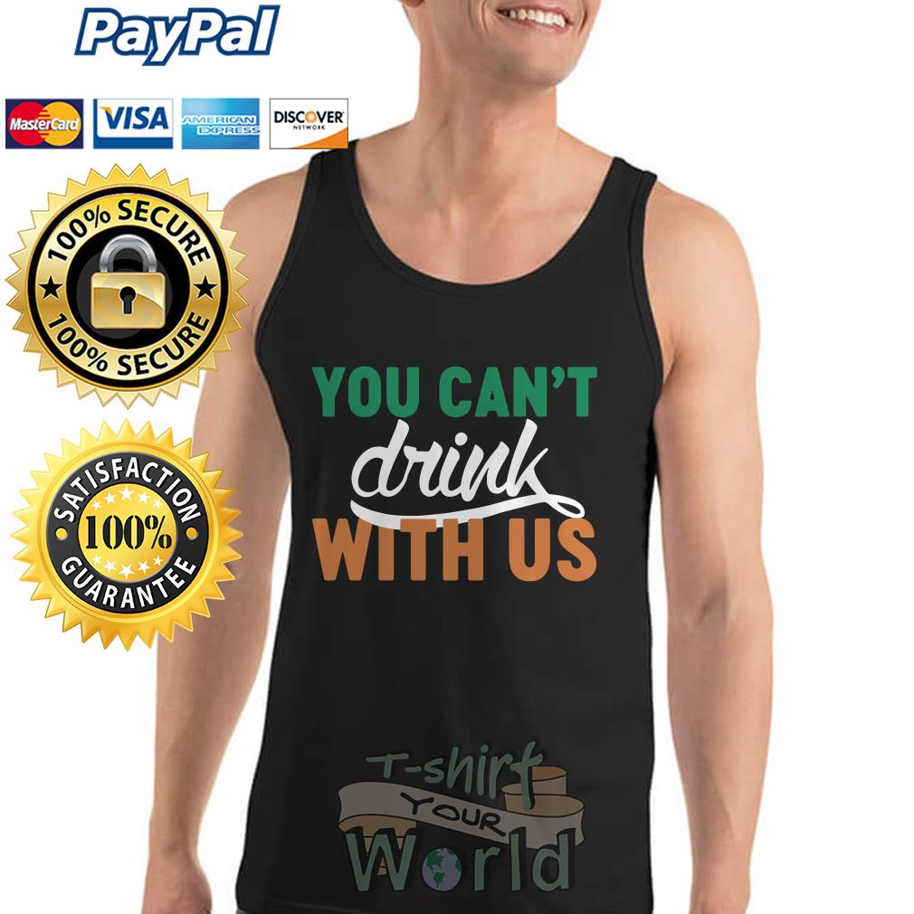 You can't drink with us Tank top