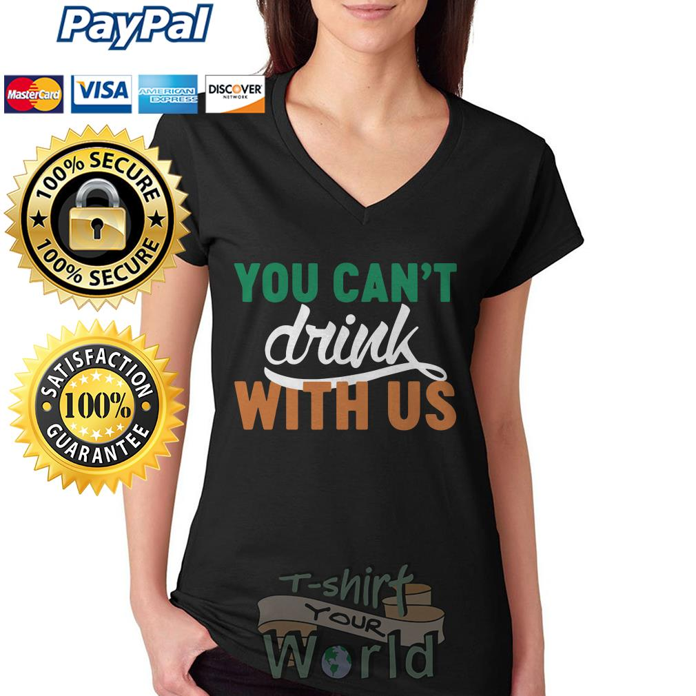 You can't drink with us V-neck T-shirt