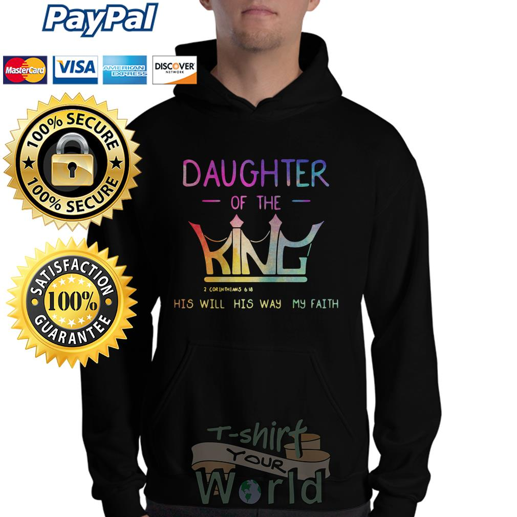 Daughter of the King his will his way my faith Hoodie