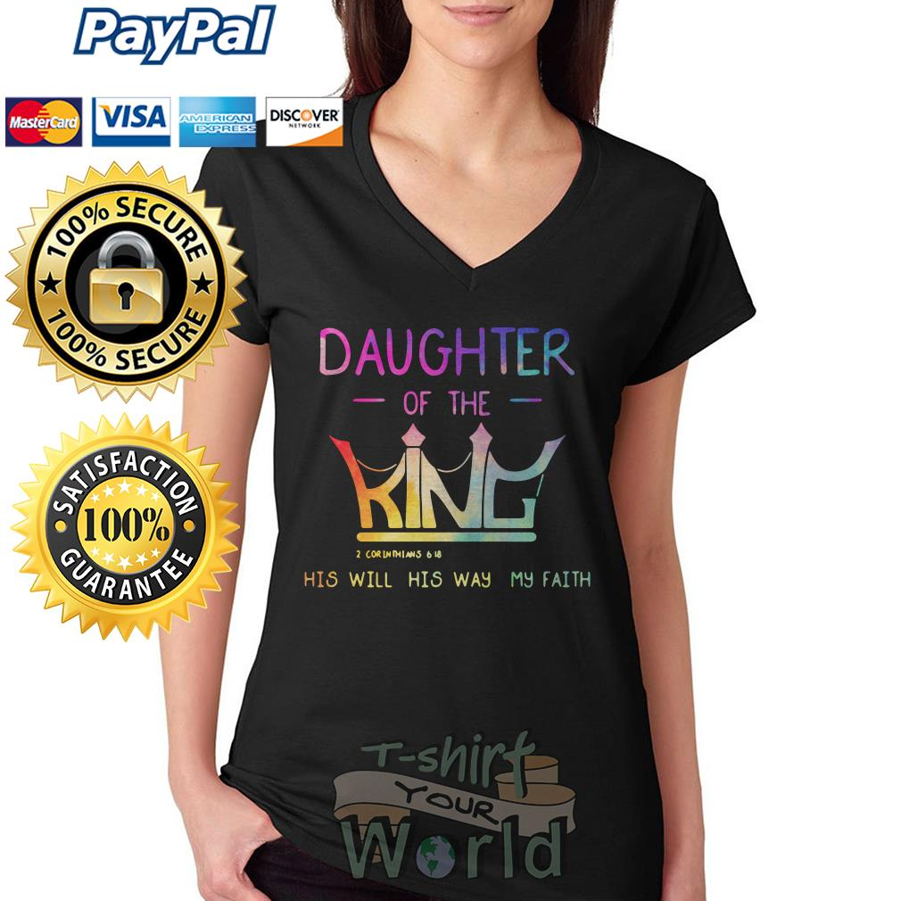 Daughter of the King his will his way my faith V-neck T-shirt