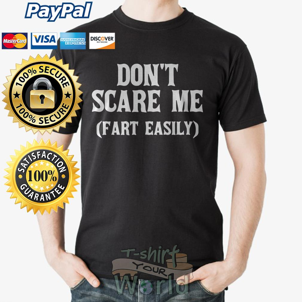 Don't scare me fart easily shirt
