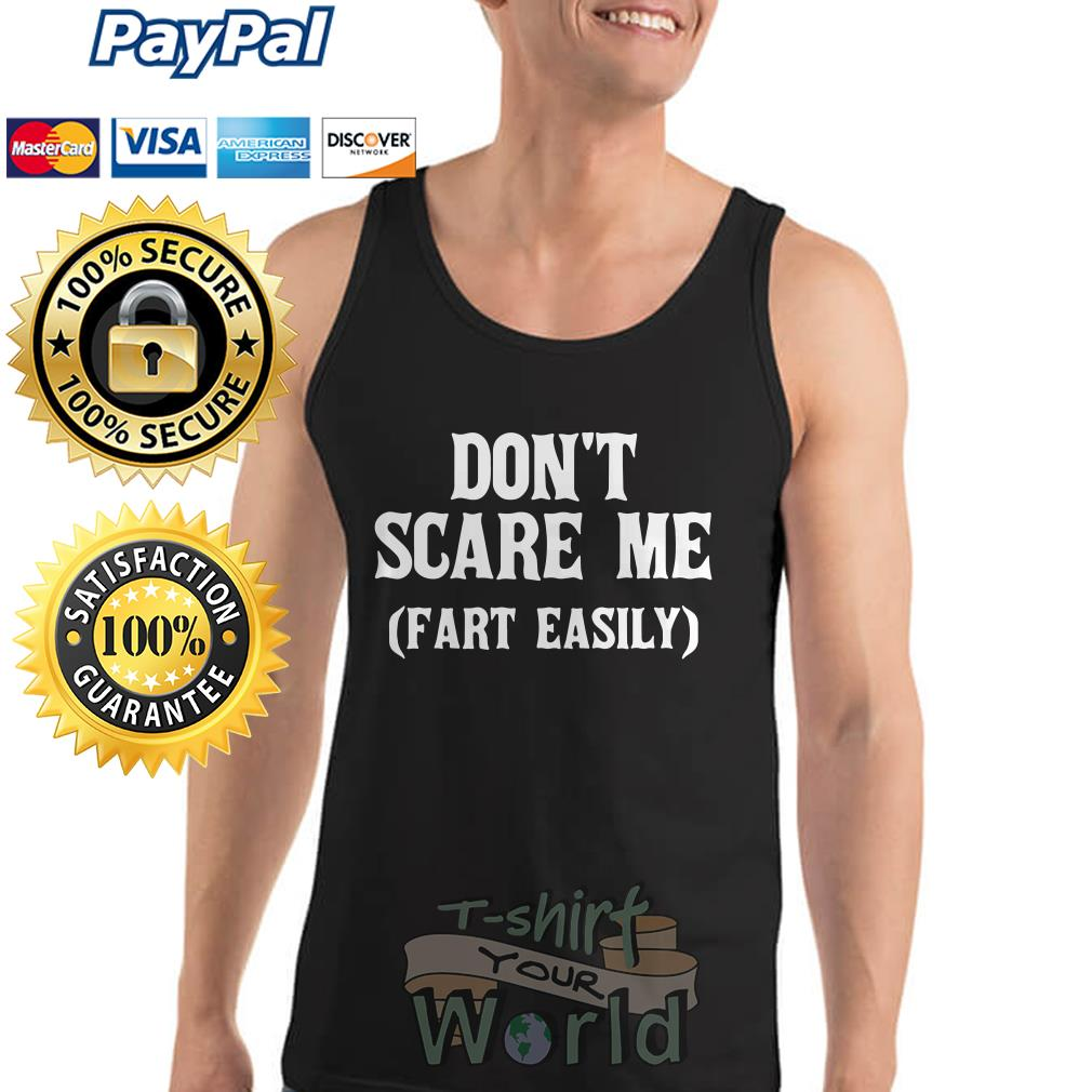 Don't scare me fart easily Tank top