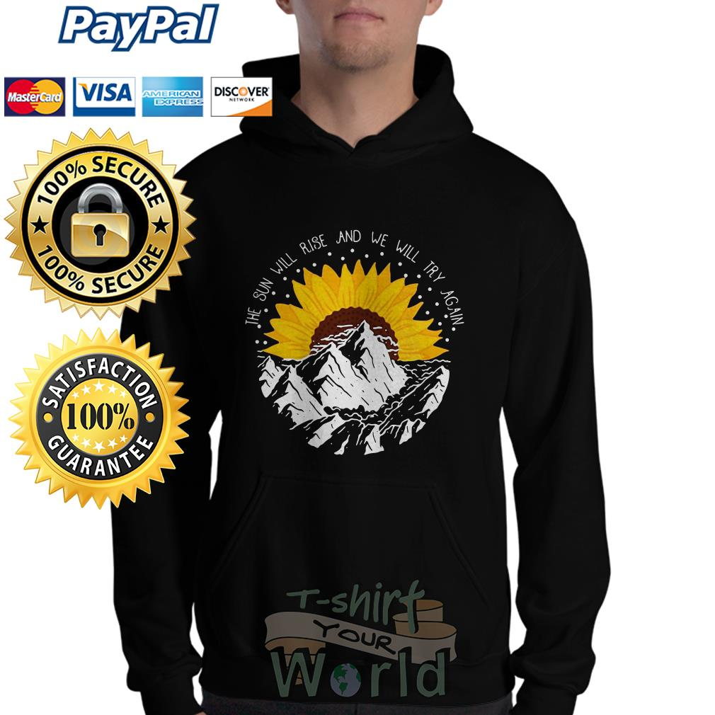 Flower and Mountain The Sun will rise and we will try again Hoodie
