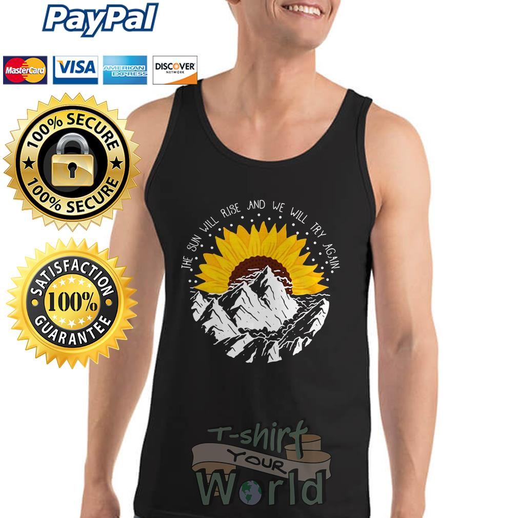 Flower and Mountain The Sun will rise and we will try again Tank top