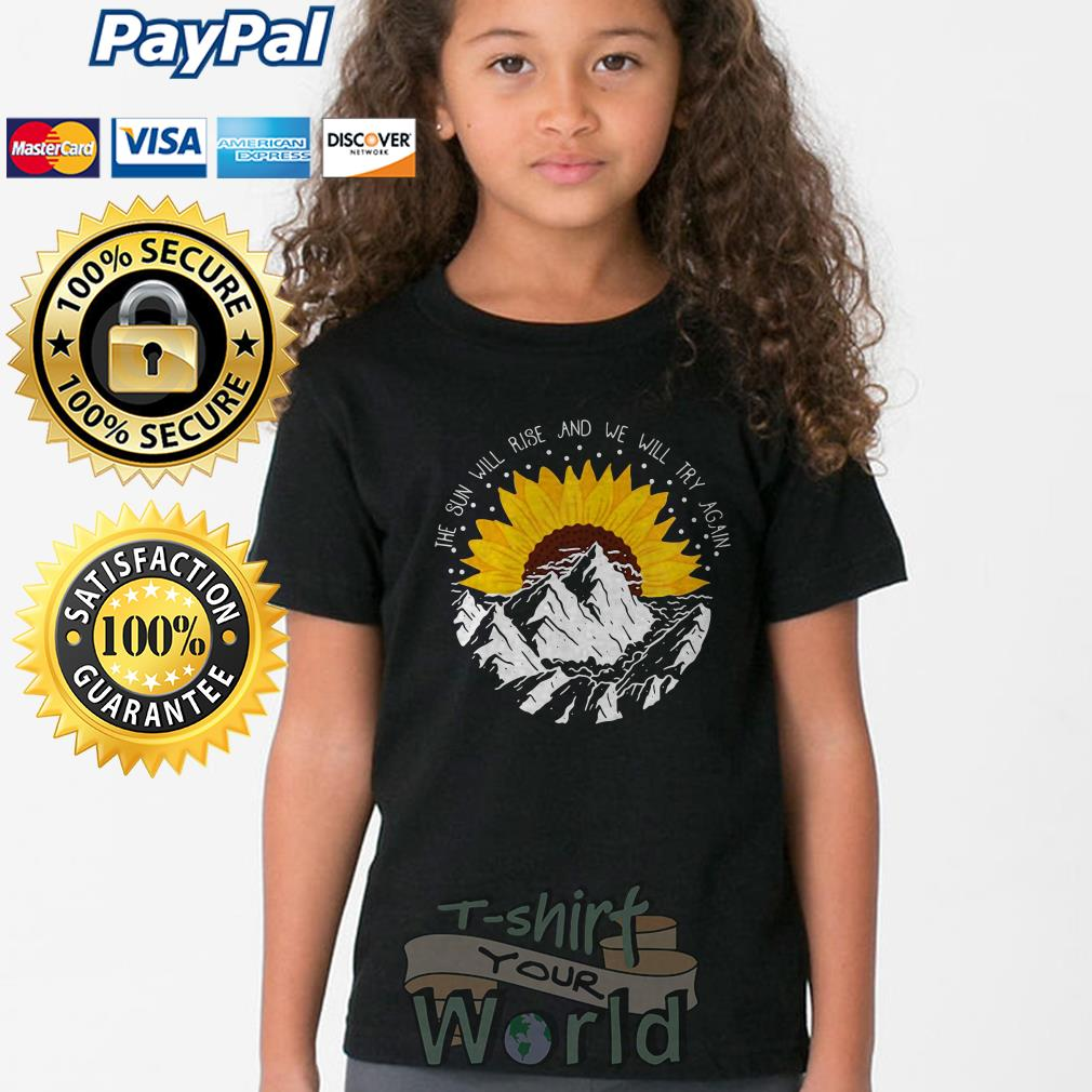 Flower and Mountain The Sun will rise and we will try again Youth tee