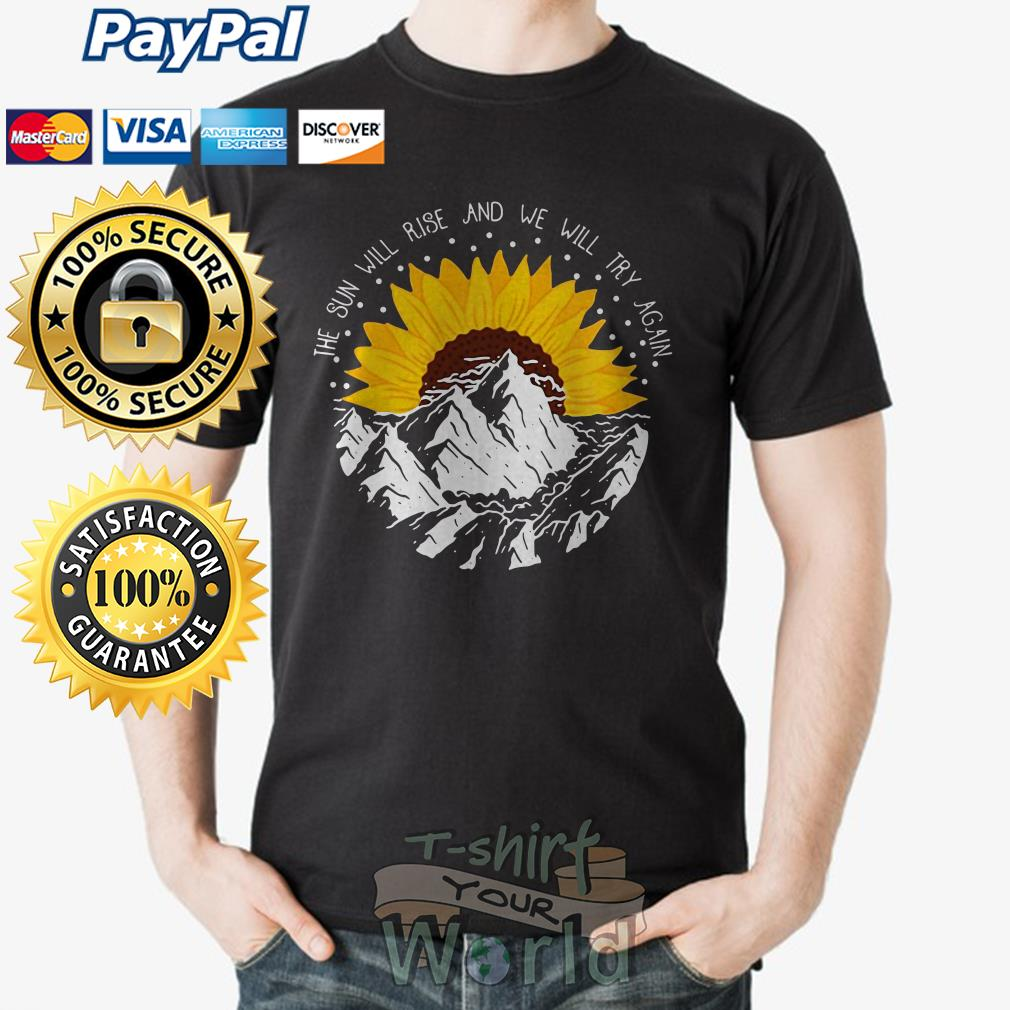 Flower and Mountain The Sun will rise and we will try again shirt
