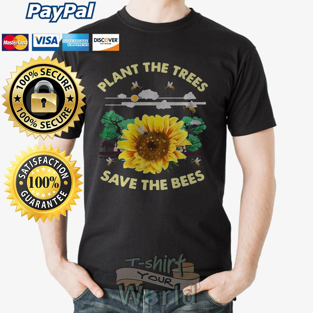 Flower Plant the trees save the Bees shirt