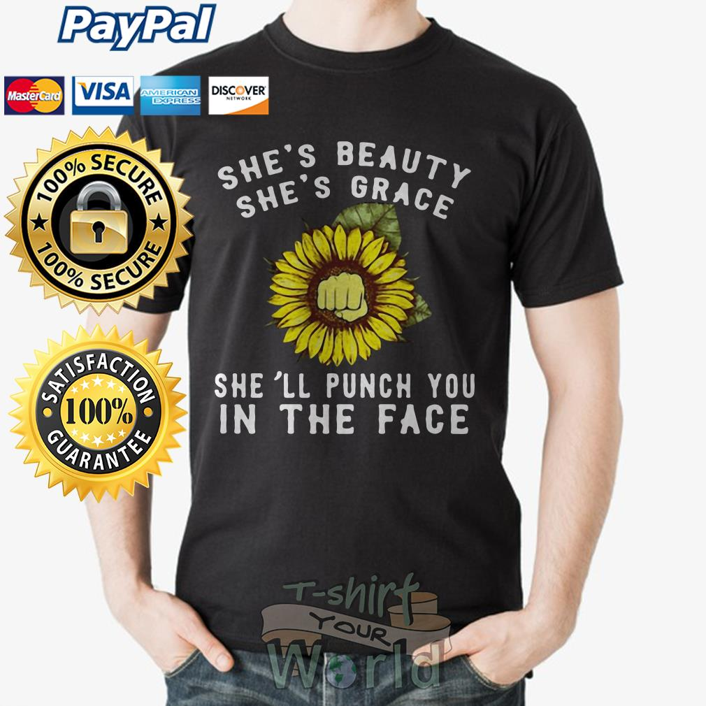 Flower She's beauty she's grace she'll punch you in the face shirt