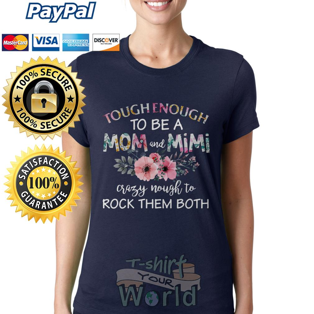 Flower tough Enough to be a Mom and Mimi crazy nough to rock them both Ladies tee