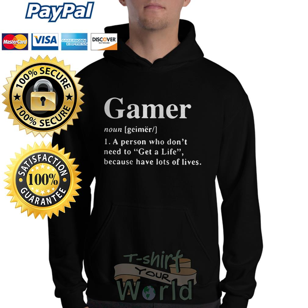 Gamer noun a person who don't need to Get a life because have lost Hoodie