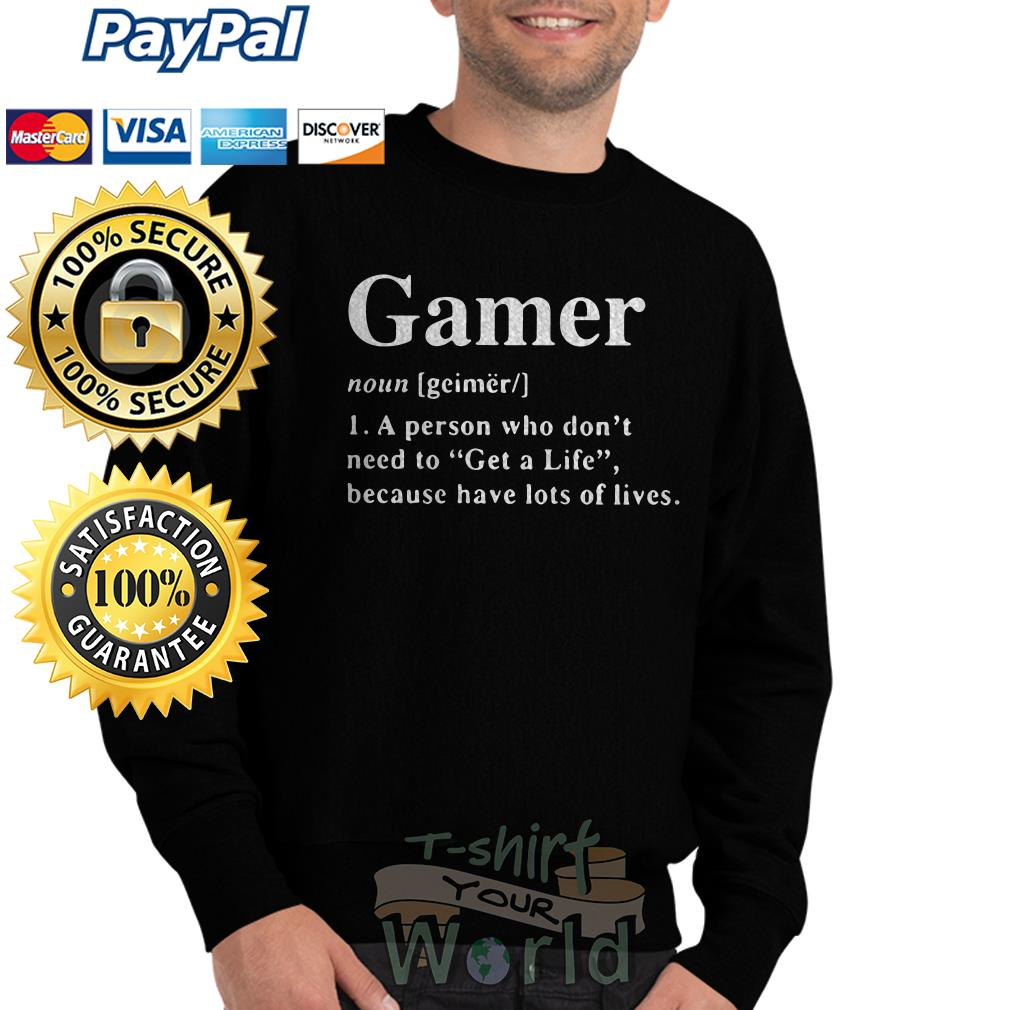 Gamer noun a person who don't need to Get a life because have lost Sweater