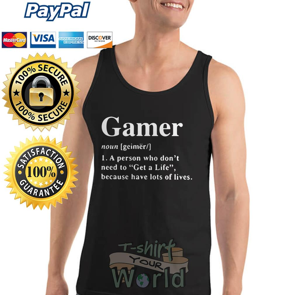 Gamer noun a person who don't need to Get a life because have lost Tank top