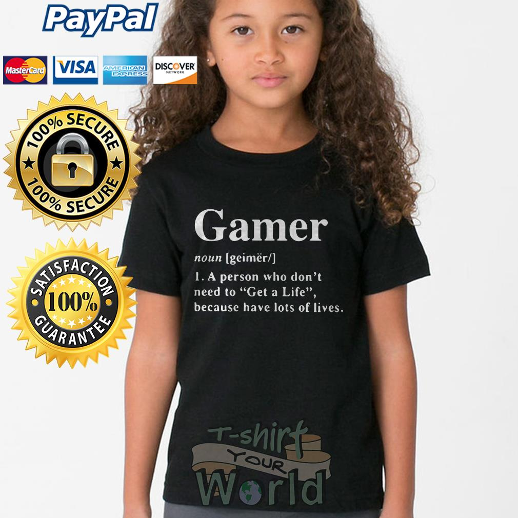 Gamer noun a person who don't need to Get a life because have lost Youth tee