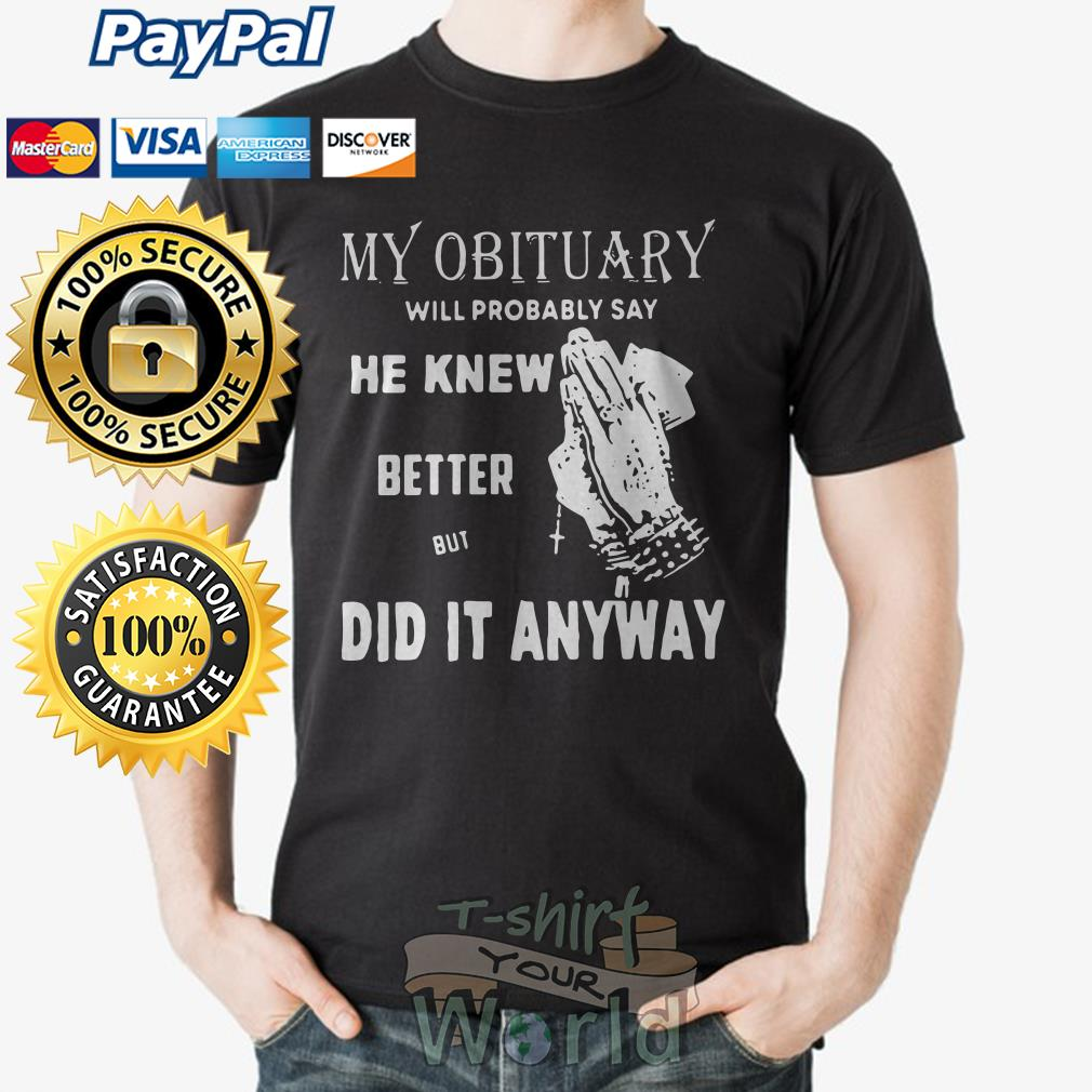 Hand My Obituary will probably say he knew better but did it anyway shirt