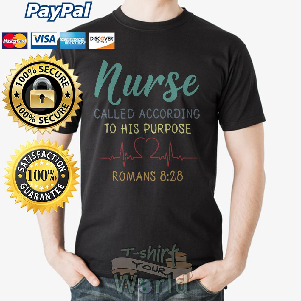 Heart Nurse called according to his purpose Romans 8:28 shirt