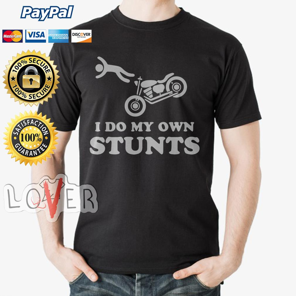 I do My own stunts shirt