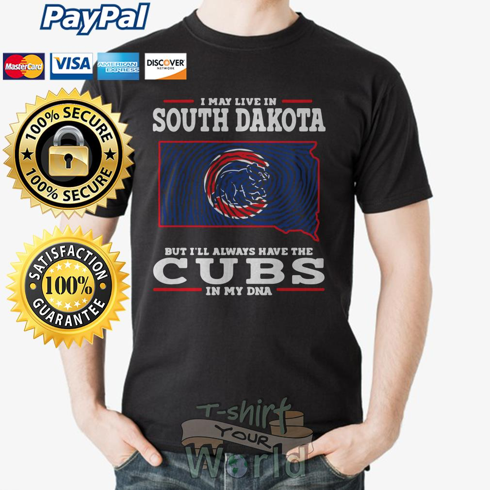 I may live in South Dakota but I'll always have the Cubs in my DNA shirt