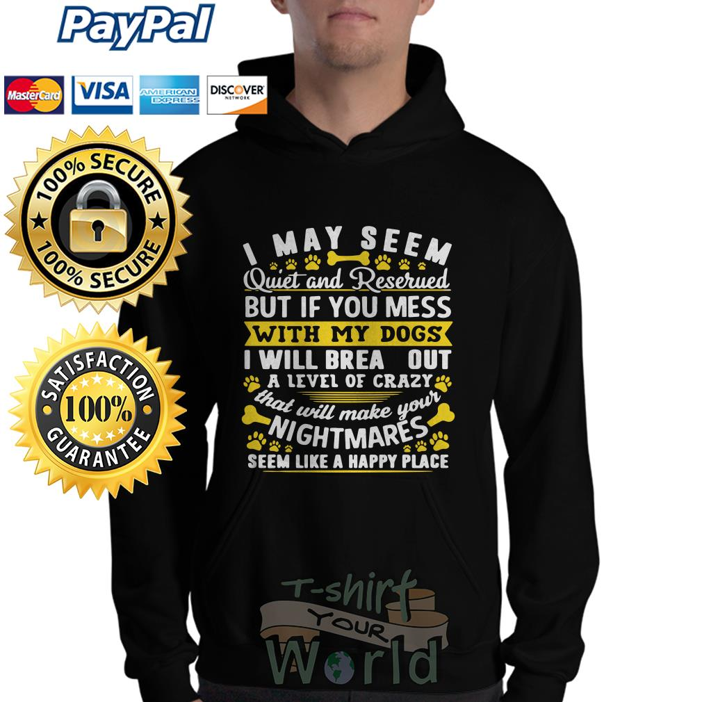 I May Seem Quiet and Reserued my Dogs I will brea outa level of crazy your Nightmares Hoodie