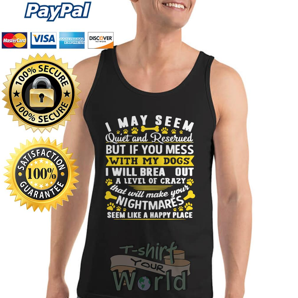 I May Seem Quiet and Reserued my Dogs I will brea outa level of crazy your Nightmares Tank top
