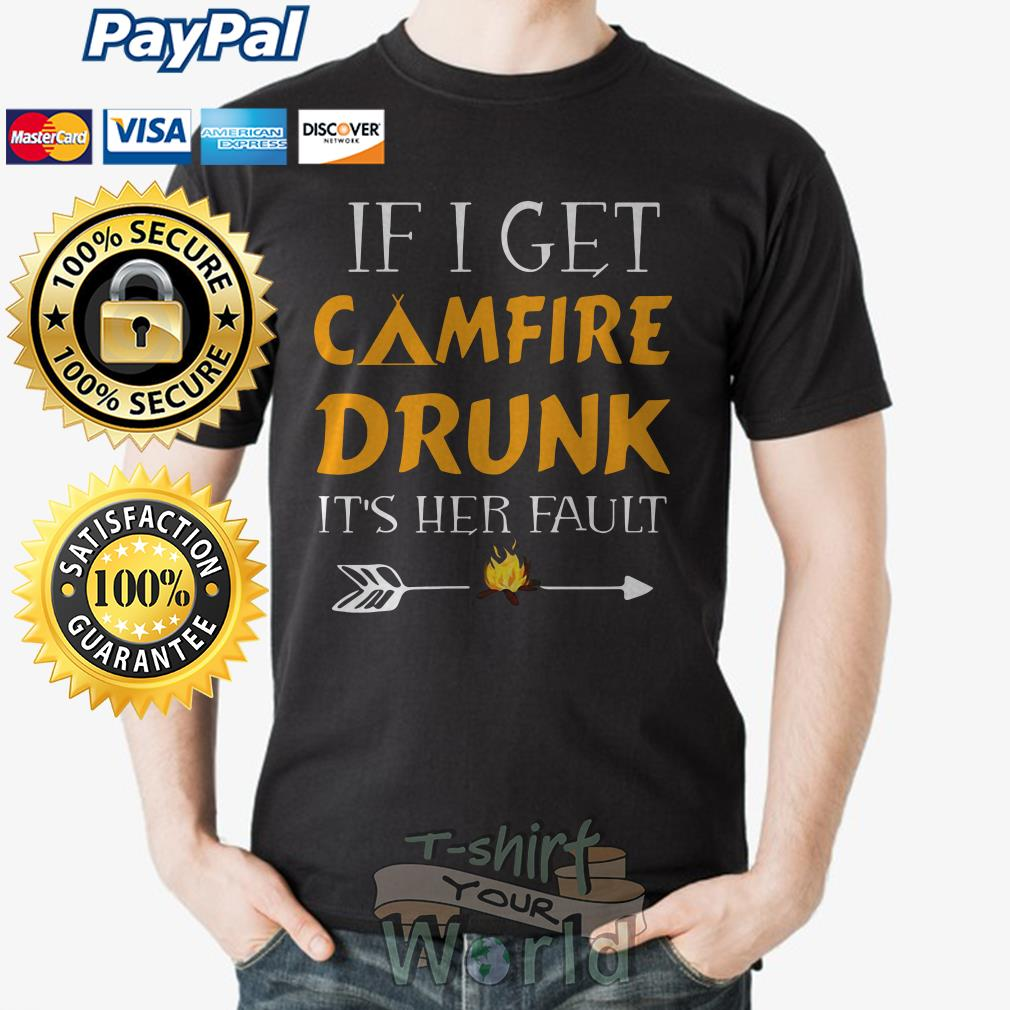 If I get Camfire Drunk It's her fault shirt