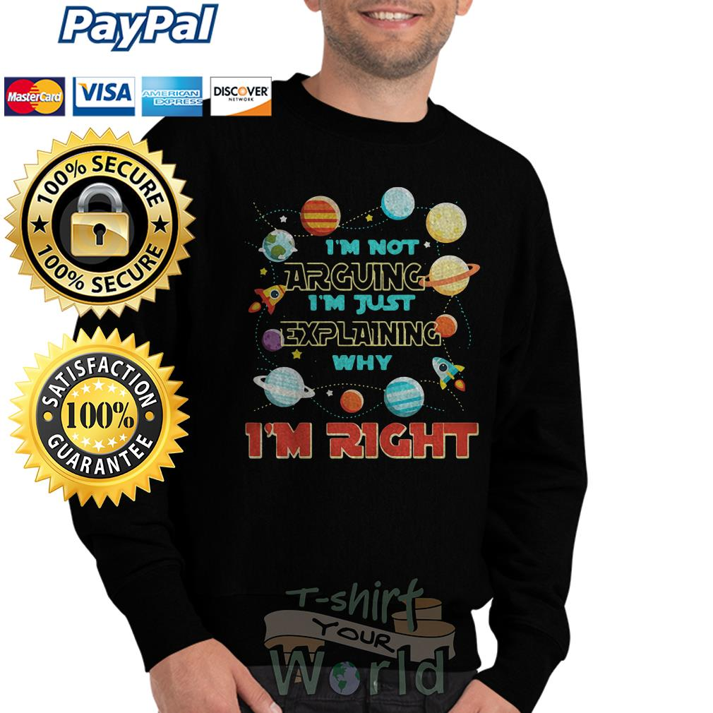 I'm not arguing I'm just explaining why I'm right Sweater
