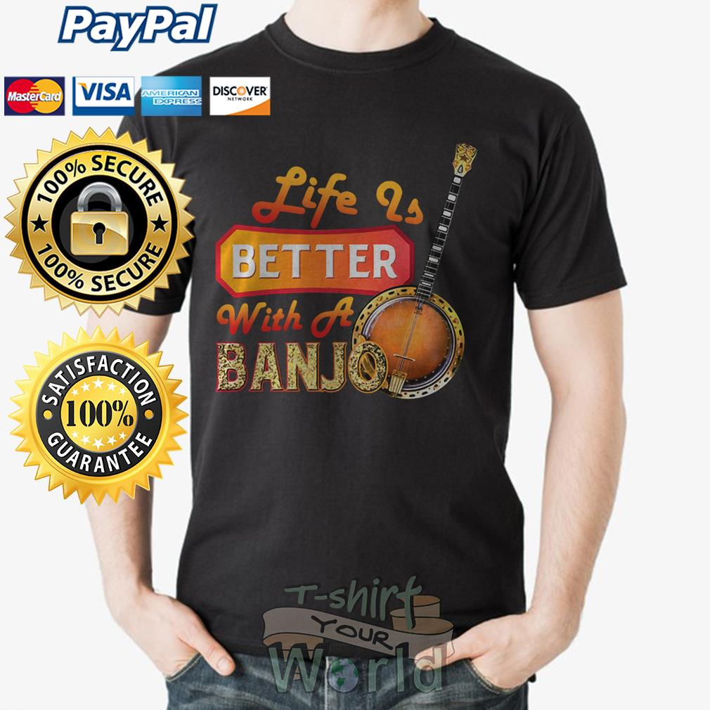 Life is better with a Banjo shirt