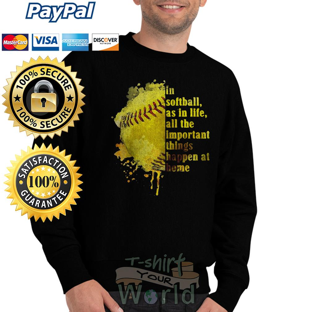In Softball as in life all the important things happen at home Sweater