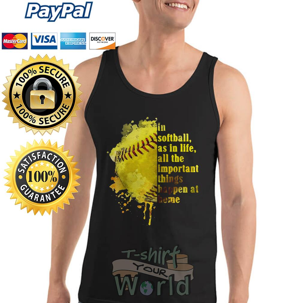 In Softball as in life all the important things happen at home Tank top