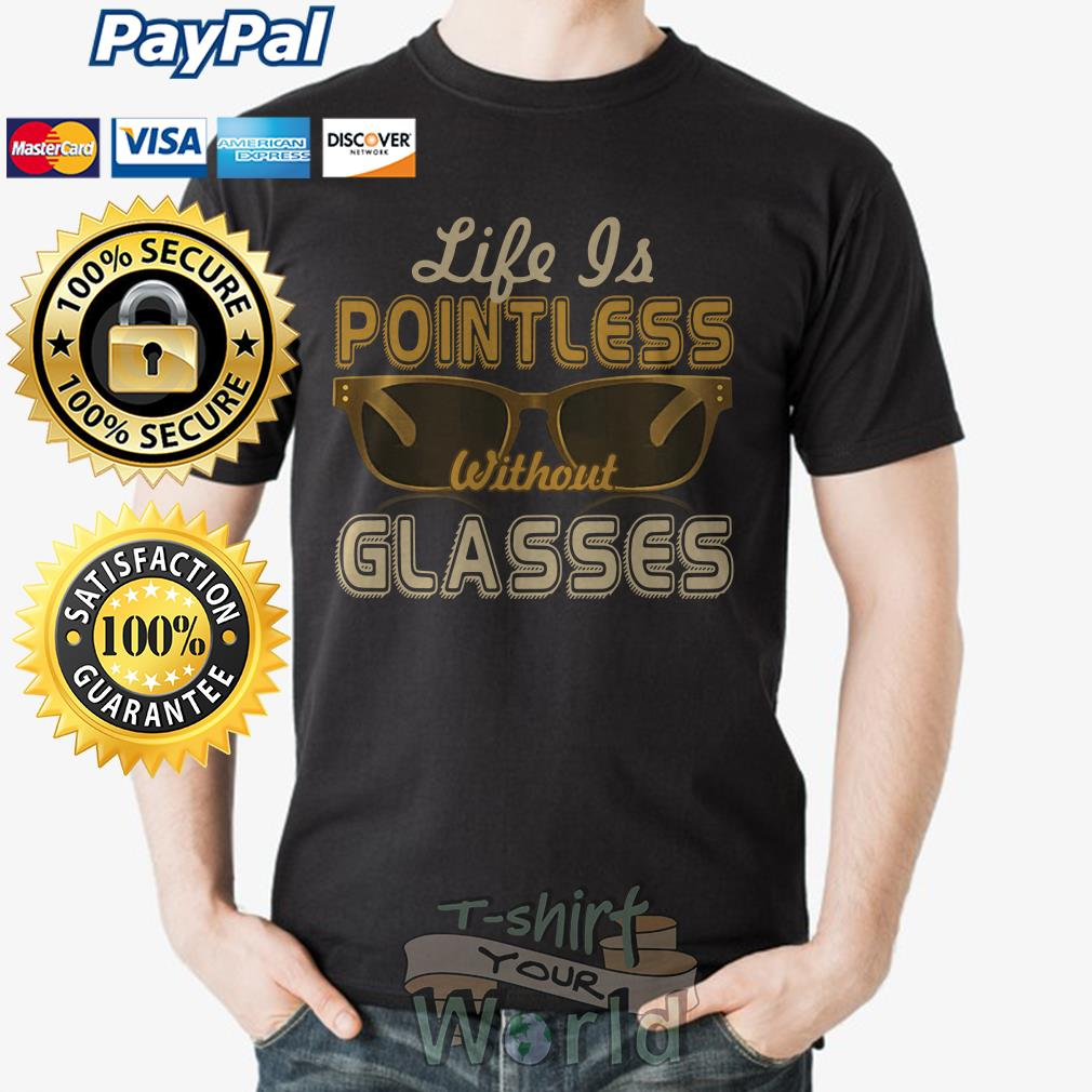 Life is Pointless without Glasses shirt