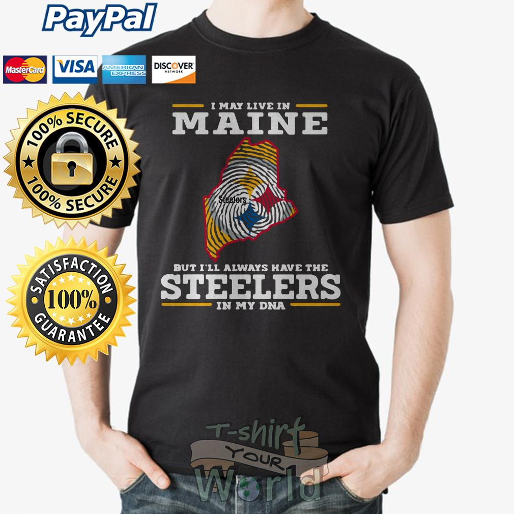 I may live in Maine but I'll always have the Steelers in my DNA shirt
