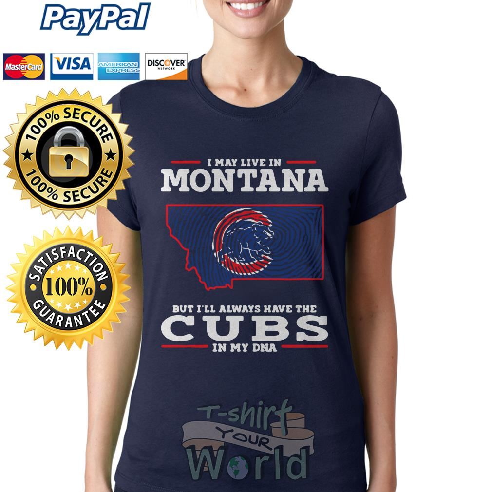 I may live in Montana but I'll always have the Cubs in my DNA Ladies tee