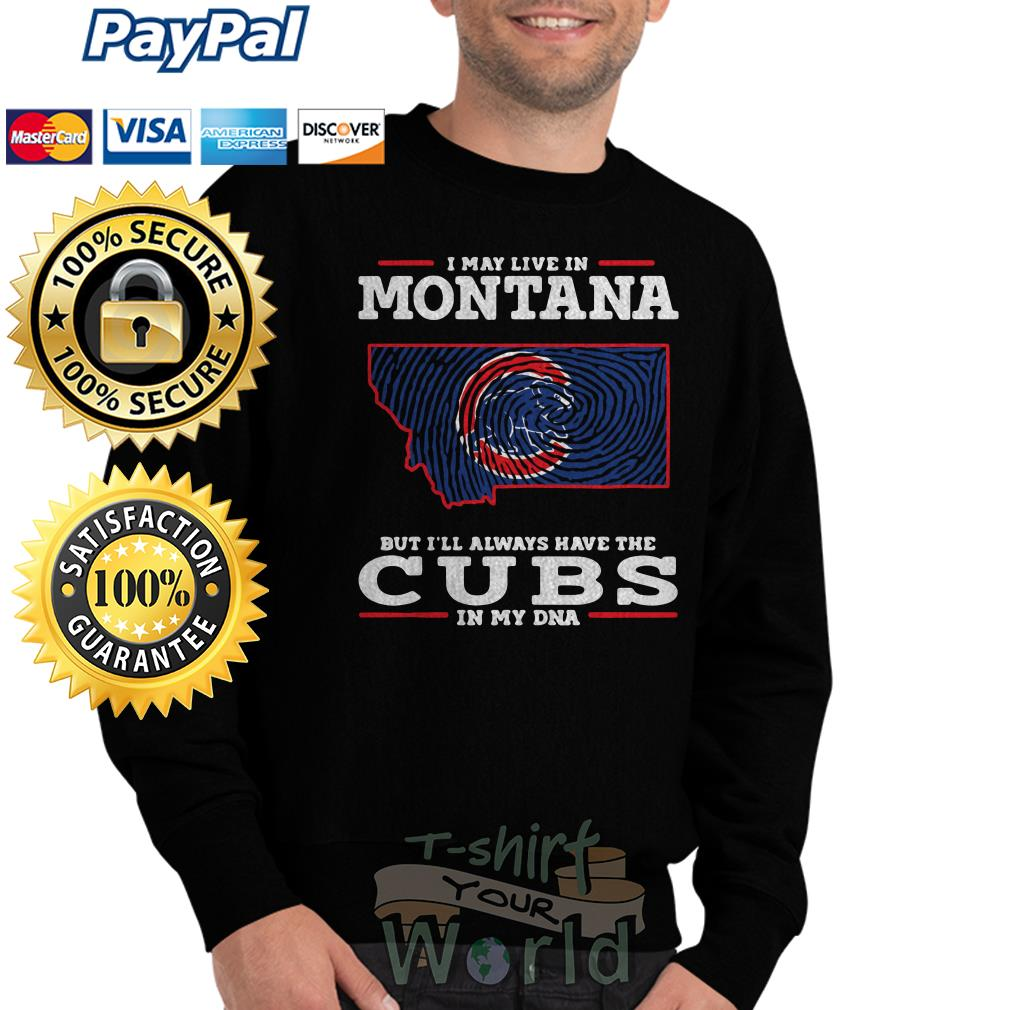 I may live in Montana but I'll always have the Cubs in my DNA Sweater