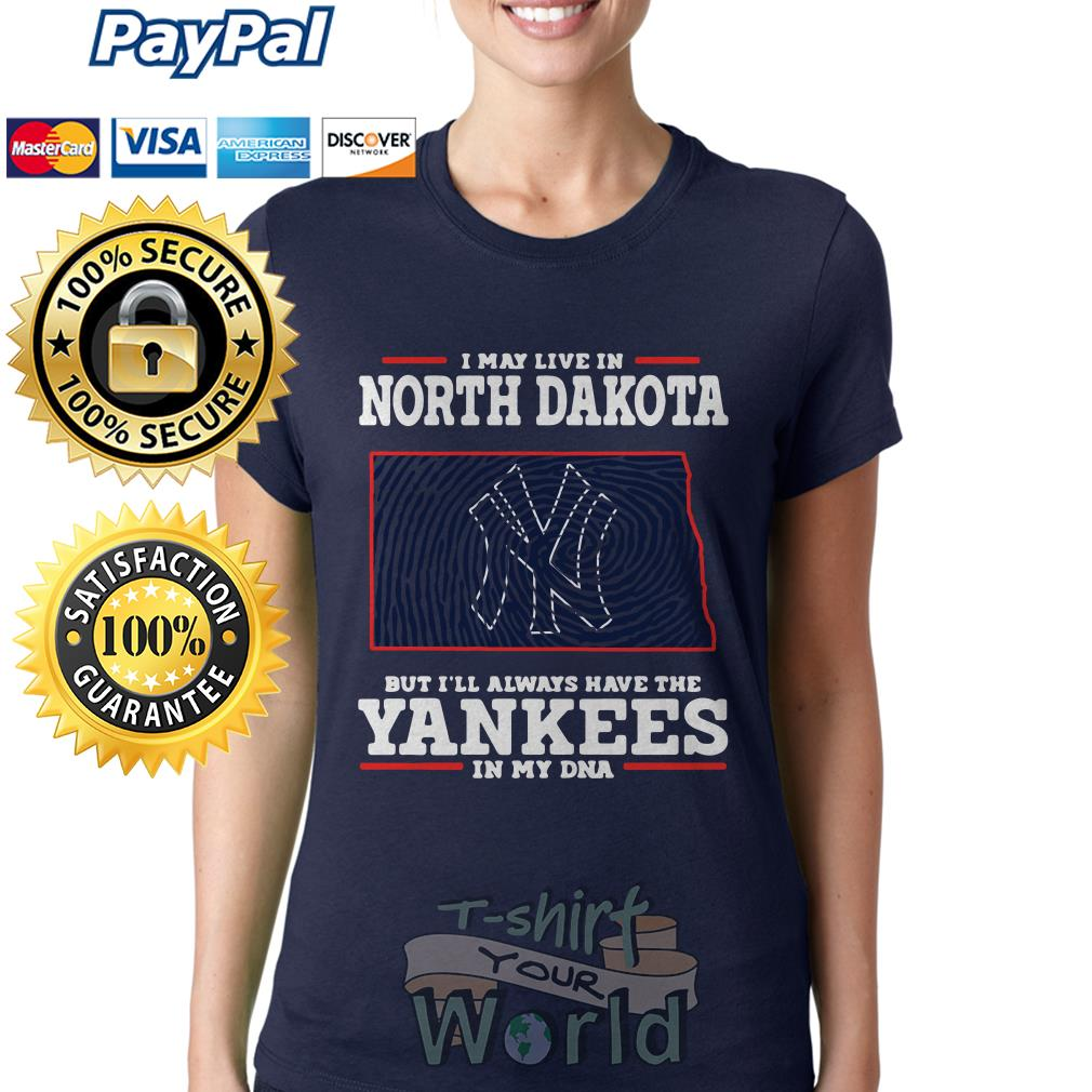 I may live in North Dakota but I'll always have the Yankees in my DNA Ladies tee