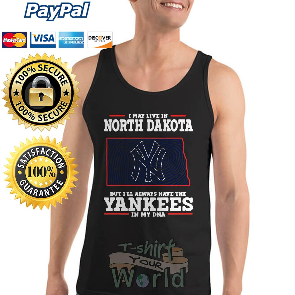 I may live in North Dakota but I'll always have the Yankees in my DNA Tank top