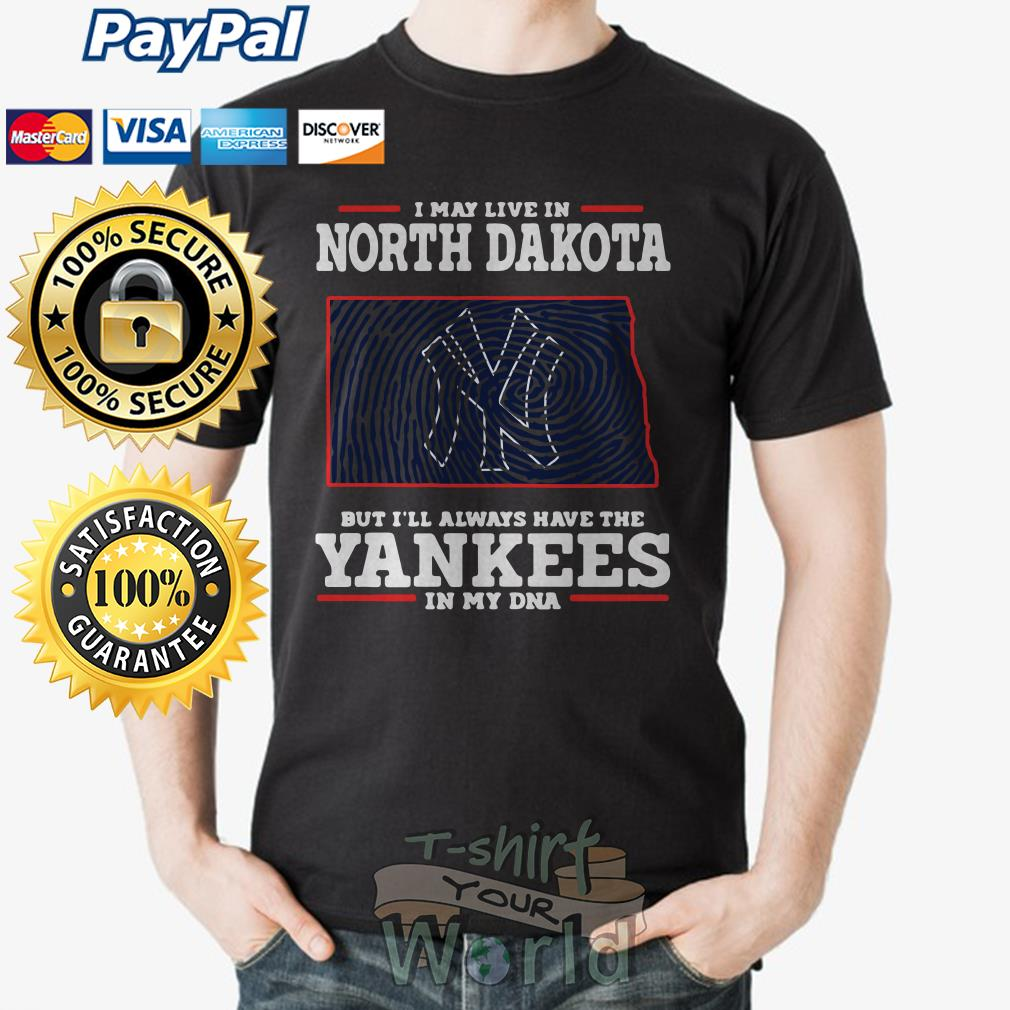 I may live in North Dakota but I'll always have the Yankees in my DNA shirt