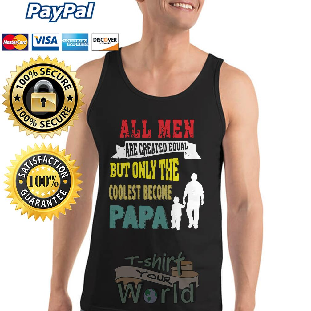 All Men are created equal but only the coolest become Papa Tank top