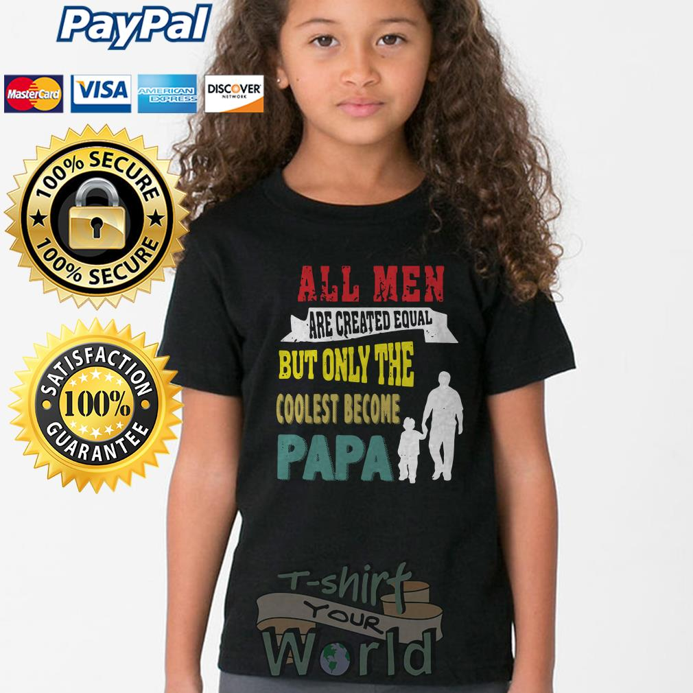 All Men are created equal but only the coolest become Papa Youth tee