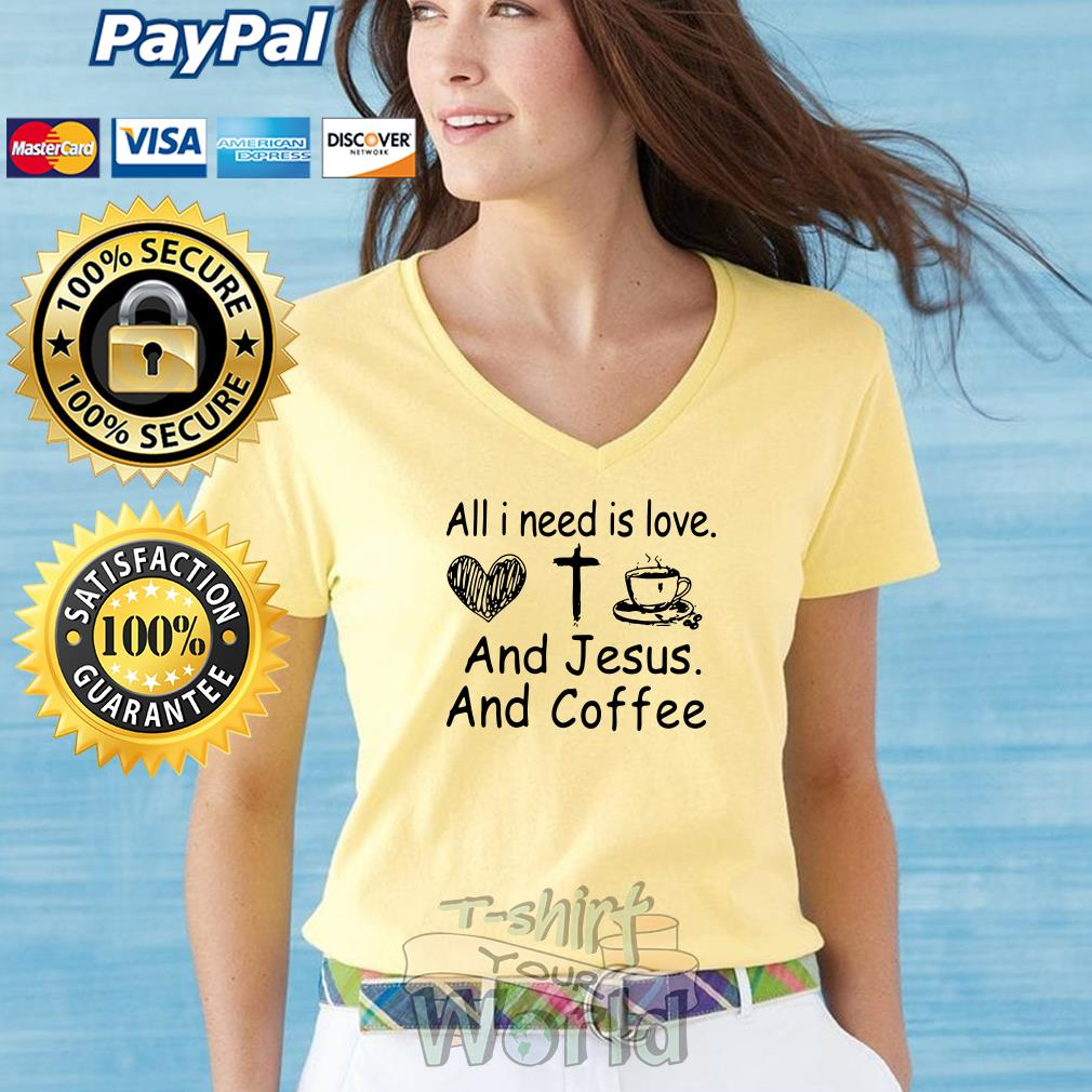 All I need is love and Jesus and coffee V-neck T-shirt