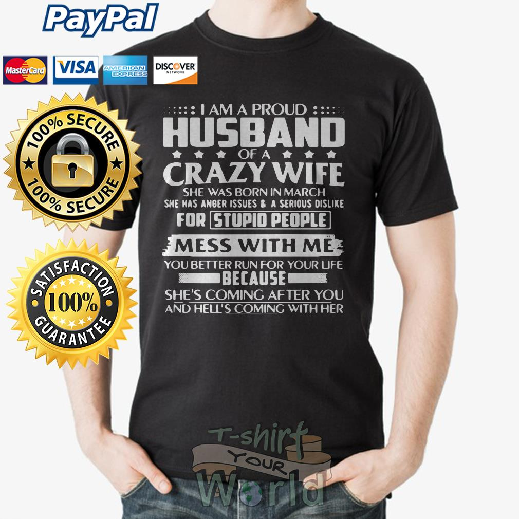 I am a proud Husband Crazy Wife she was born in March people Mess With Me you shirt