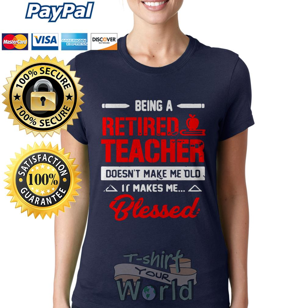 Being a Retired Teacher doesn't make me old it makes me Blessed Ladies tee