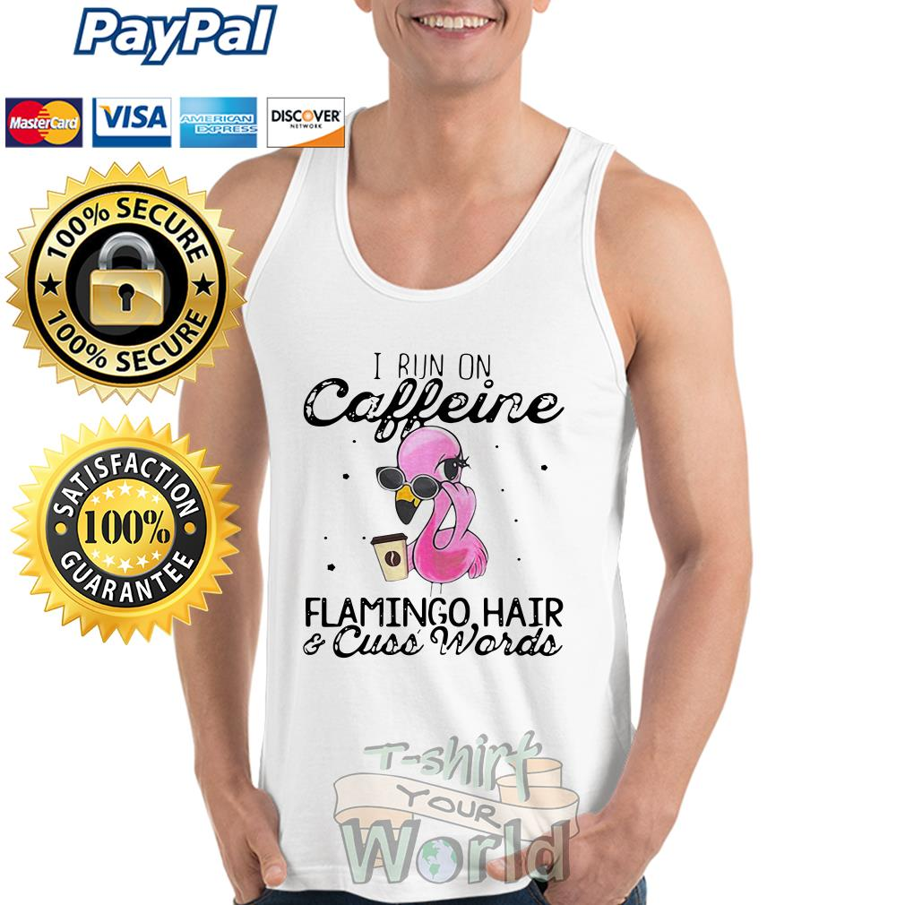 I run on Caffeine Flamingo hair and Cuss Words Tank top