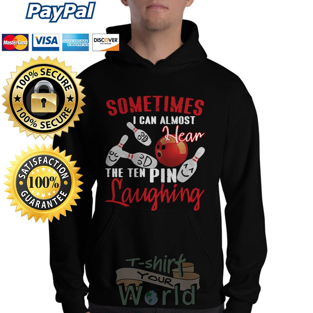 Sometimes I Can Almost Hear The Ten Pin Laughing Funny Bowling Hoodie